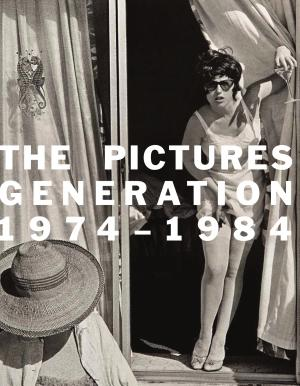 The Pictures Generation  1974 1984