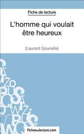 L'homme qui voulait être heureux de Laurent Gounelle (Fiche de lecture): Analyse complète de l'oeuvre