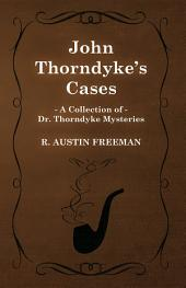 John Thorndyke's Cases (A Collection of Dr. Thorndyke Mysteries)