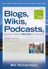 Blogs, Wikis, Podcasts, and Other Powerful Web Tools for Classrooms: Edition 3