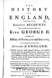 The History of England, from the Earliest Accounts to the Accession of ... George II. Including the History of Scotland and Ireland So Far as They May Concern the Affairs of England. ... By an Impartial Hand [i.e. Isaac Kimber].