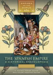 The Spanish Empire: A Historical Encyclopedia [2 volumes]: A Historical Encyclopedia