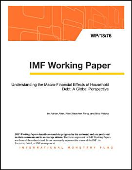 Understanding the Macro Financial Effects of Household Debt  A Global Perspective PDF