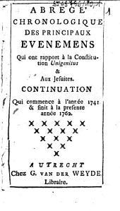 Abregé chronologique des principaux evenemens qui ont rapport à la Constitution Unigenitus & aux Jesuites. Continuation qui commence à l'année 1741 & finit à la presente année 1762