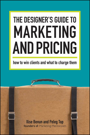 The Designer s Guide To Marketing And Pricing