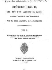 El fuero real, las leyes de los adelantados mayores, las nuevas y el Ordenamiento de las tafurerías; y por apéndice, las Leyes del estilo