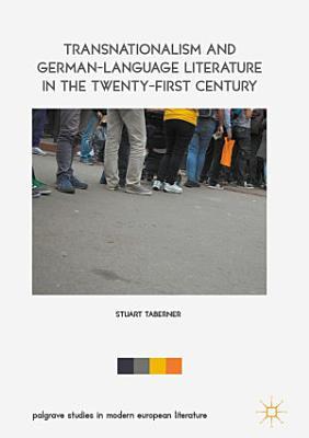 Transnationalism and German Language Literature in the Twenty First Century PDF