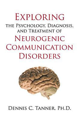 Exploring the Psychology  Diagnosis  and Treatment of Neurogenic Communication Disorders