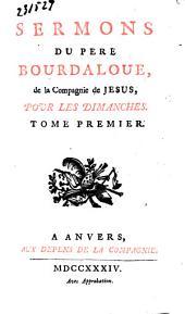 Sermons du pere Bourdaloue, de la Compagnie de Jesus, pour les dimanches: Volume1