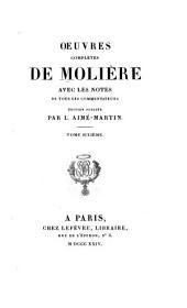 Oeuvres complétes de Molière: avec les notes de tous les commentateurs. Èdition publiée par L. Aimé-Martin, Volume6