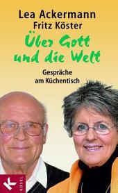 Über Gott und die Welt: Gespräche am Küchentisch. Unter Mitarbeit von Cornelia Filter