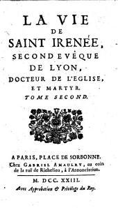 La Vie de Saint Irenée, Second Évêque de Lyon, Docteur De L'Eglise Et Martyr: Volume2