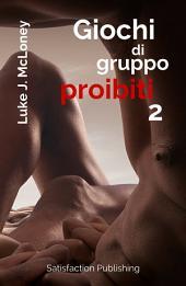 """Giochi di gruppo proibiti 2: 15 Racconti erotici """"irresistibili"""""""