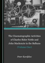 The Cinematographic Activities of Charles Rider Noble and John Mackenzie in the Balkans (Volume One)