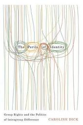 The Perils of Identity: Group Rights and the Politics of Intragroup Difference