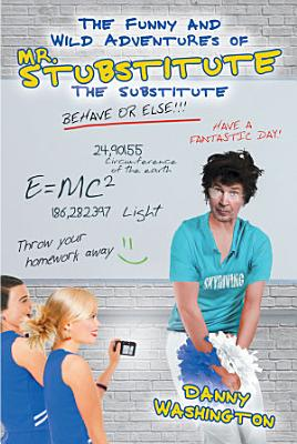 The Funny and Wild Adventures of Mr  Stubstitute the Substitute