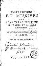 Instructions et missives des roys tres-chrestiens de France et de leurs ambassadeurs et autres pieces concernant le Concile de Trente pris sur les originaus