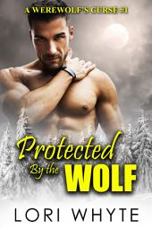 Protected By the Wolf: A Paranormal BBW Shapeshifter Romance