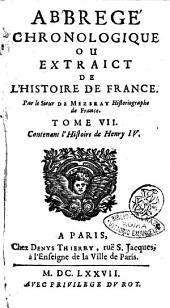 Abbrege' chronologique ou Extraict de l'histoire de France. Par le sieur de Mezeray historiographe de France. Tome premier [-8.]. ..: Tome 7. Contenant l'histoire de Henry 4, Volume7
