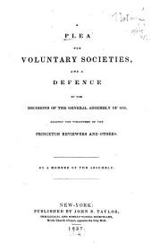 A Plea for Voluntary Societies: And a Defence of the Decisions of the General Assembly of 1836, Against the Strictures of the Princeton Reviewers and Others