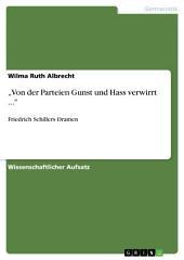 """""""Von der Parteien Gunst und Hass verwirrt ..."""": Friedrich Schillers Dramen"""