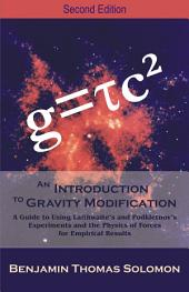 An Introduction to Gravity Modification: A Guide to Using Laithwaite's and Podkletnov's Experiments and the Physics of Forces for Empirical Results