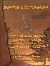 Meditations on Christian Standing: State, Vocation, Warfare, and Hope in various aspects Before God, the Church, and the World.