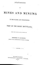 Statistics of Mines and Mining in the States and Territories West of the Rocky Mountains: Volume 4