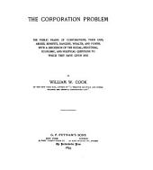The Corporation Problem: The Public Phases of Corporations, Their Uses, Abuses, Benefits, Dangers, Wealth, and Power, with a Discussion of the Social, Industrial, Economic, and Political Questions to which They Have Given Rise
