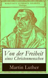 Von der Freiheit eines Christenmenschen (Vollständige Ausgabe): Einer der bedeutendsten Schriften zur Reformationszeit