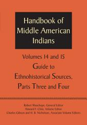 Handbook of Middle American Indians, Volumes 14 and 15: Guide to Ethnohistorical Sources, Parts Three and Four
