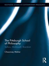 The Pittsburgh School of Philosophy: Sellars, McDowell, Brandom