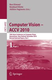 Computer Vision - ACCV 2010: 10th Asian Conference on Computer Vision, Queenstown, New Zealand, November 8-12, 2010, Revised Selected Papers, Part 1