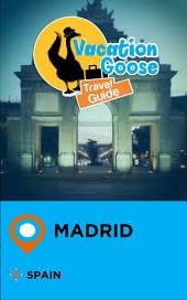 Vacation Goose Travel Guide Madrid Spain