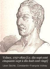Volney, 1757-1820 [i.e. dix-sept cent cinquante-sept à dix-huit cent vingt]: étude suivie du pamphlet de Volney la Sentinelle du peuple : documents inédits
