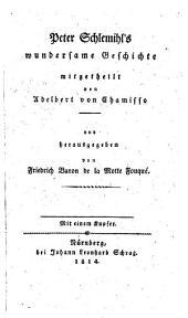 Peter Schlemihl's wundersame Geschichte mitgetheilt von Adelbert von Chamisso und herausgegeben von Friedrich Baron de la Motte Fouqué. Mit einem Kupfer