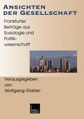 Ansichten der Gesellschaft: Frankfurter Beiträge aus Soziologie und Politikwissenschaft