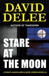 Stare at the Moon: A Grace deHaviland & Suzie Jensen Novella