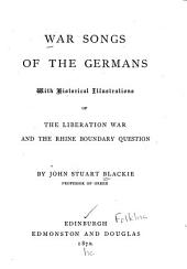 War Songs of the Germans: With Historical Illustrations of the Liberation War and the Rhine Boundary Question