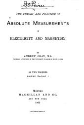 The Theory and Practice of Absolute Measurements in Electricity and Magnetism: Volume 2, Issue 1