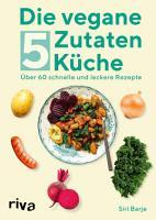 Die vegane 5 Zutaten K  che PDF