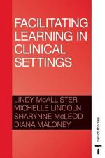 Facilitating Learning in Clinical Settings