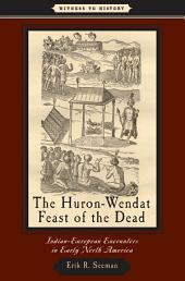 The Huron-Wendat Feast of the Dead: Indian-European Encounters in Early North America