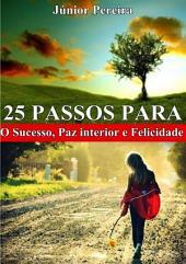 25 Passos Para O Sucesso, Paz Interior E Felicidade