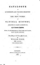 Catalogue of an Extensive and Valuable Collection of the Best Works on Natural History: Arranged in Classes According to the Linnean System ... Now Selling, at the Prices Affixed to Each