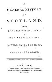 A general history of Scotland from the earliest accounts to the present time: Volume 2