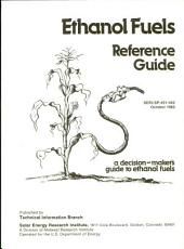 Ethanol fuels reference guide: a decision-maker's guide to ethanol fuels