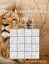 Anti-King-Sudoku 16x16 - Leicht bis Extrem Schwer - Band 5 - 276 Rätsel