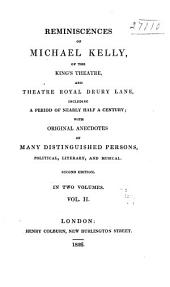 Reminiscences of Michael Kelly, of the King's Theatre, and Theatre Royal Drury Lane: Including a Period of Nearly Half a Century ; with Original Anecdotes of Many Distinguished Persons, Political, Literary, and Musiccal, Volume 2