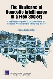 The Challenge of Domestic Intelligence in a Free Society: A Multidisciplinary Look at the Creation of a U.S. Domestic Counterterrorism Intelligence Agency